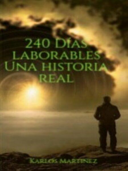 240 D�AS LABORABLES Una historia real de Karlos Martinez