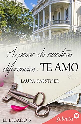 A pesar de nuestras diferencias: te amo (Serie El legado 6) de Laura Kaestner