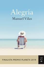 Alegría (Finalista Premio Planeta 2019) de Manuel Vilas