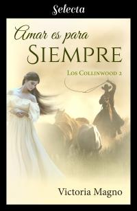 Amar es para siempre (Los Collinwood 2) de Victoria Magno