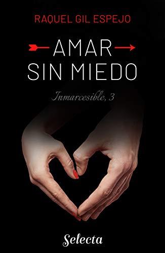 Amar sin miedo (Trilogía Inmarcesible 3) de Raquel Gil Espejo