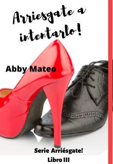 Arriésgate a intentarlo! de Abby Mateo