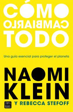 Cómo cambiarlo todo de Naomi Klein y Rebecca Stefoff