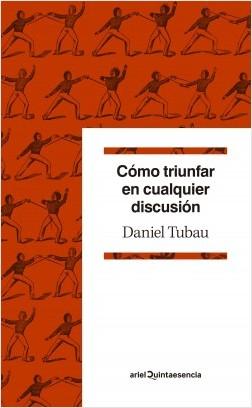 Cómo triunfar en cualquier discusión de Daniel Tubau