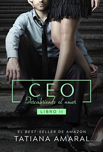 CEO: Descubriendo el amor (descubriendo el placer nº 2) de Tatiana Amaral