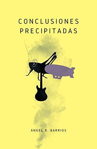 CONCLUSIONES PRECIPITADAS de ÁNGEL R. BARRIOS RODRÍGUEZ