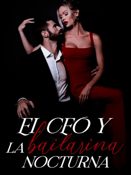 El CEO y la Bailarina Nocturna de Claudia Navarrete Díaz