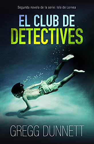 El club de detectives (Isla de Lornea nº 2) de Gregg Dunnett