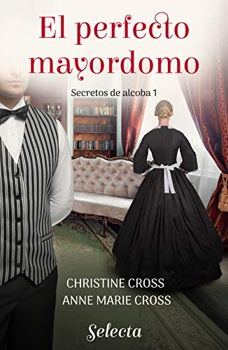El perfecto mayordomo (Secretos de alcoba 1) de Anne Marie Cross y Christine Cross