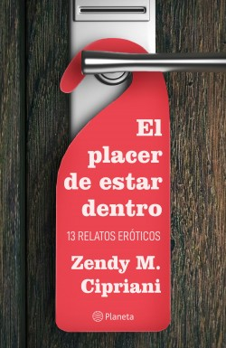 El placer de estar dentro. 13 relatos eróticos de Zendy M. Cipriani