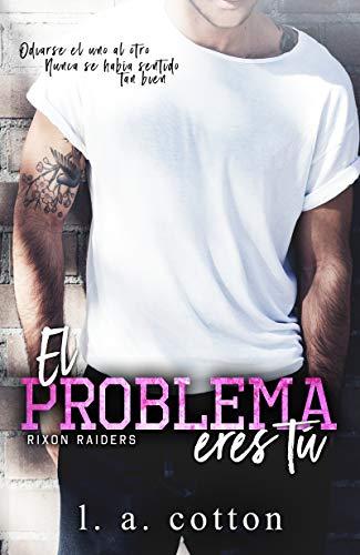 El problema eres tú (Rixon Raiders nº 1) de L A Cotton