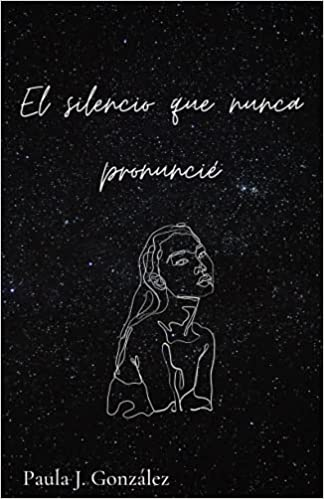 El silencio que nunca pronuncié de Paula Juan González