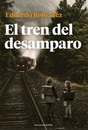 El tren del desamparo de Eduardo Rojo Díez