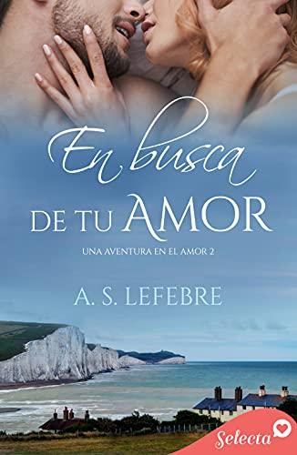 En Busca De Tu Amor de A.S. Lefebre