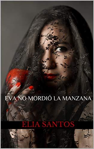 Eva no mordió la manzana de Elia Santos