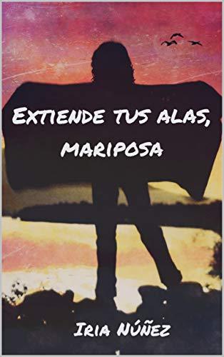 Extiende tus alas, mariposa de Iria Núñez