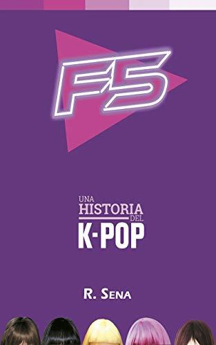 F5: Una historia del K-pop de R. Sena