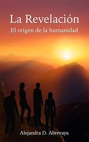LA REVELACION: EL ORIGEN DE LA HUMANIDAD de ALEJANDRA DEBORA ABREVAYA