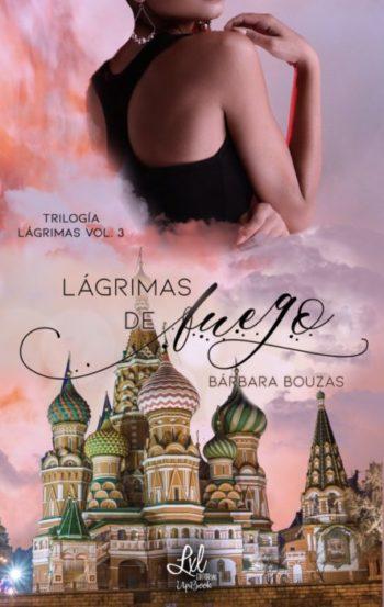Lagrimas de fuego (Trilogía Lágrimas 3) de Bárbara Bouzas