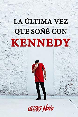 La última vez que soñé con Kennedy de Ulises Novo