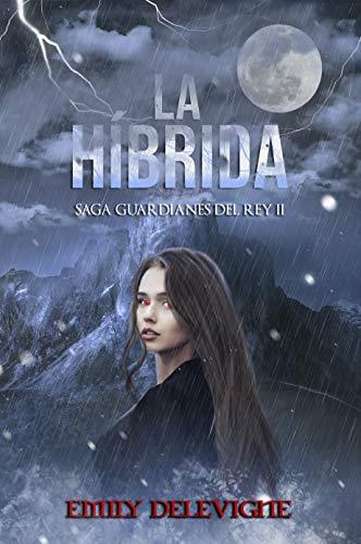 La Híbrida (Guardianes del Rey nº 2) de Emily Delevigne