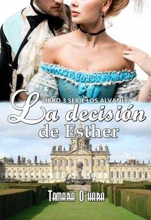 La decisión de Esther #3 Serie los Alvanley de Tamara O`hara