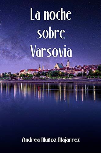 La noche sobre Varsovia de Andrea Muñoz Majarrez » ¶LEER ...