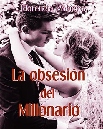 La obsesión del millonario de Florencia Palacios