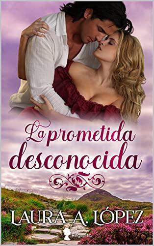 La prometida desconocida de Laura A. López