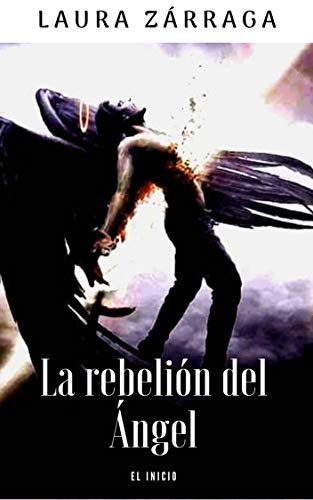 La rebelión del Ángel: El inicio (Ángeles Rebeldes nº 3) de Laura Zárraga