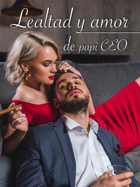 Lealtad y amor de papi CEO novela