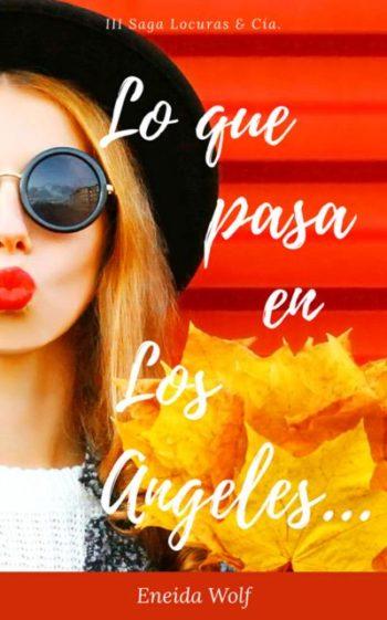 Lo que pasa en Los Ángeles… (LOCURAS & CÍA 3) de Eneida Wolf