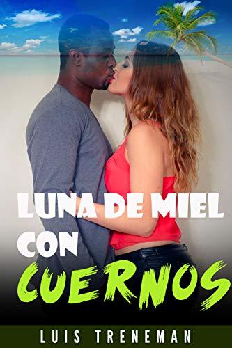 Luna de Miel con Cuernos de Luis Treneman