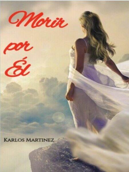 MORIR POR ÉL de Karlos Martinez