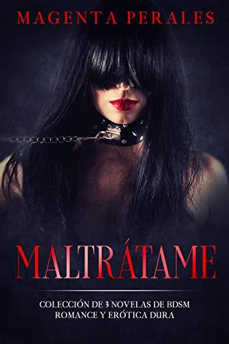 Maltrátame: Colección de 3 Novelas de BDSM, Romance y Erótica Dura de Magenta Perales