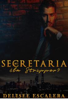 Mi secretaria, Â¿la Stripper? de Delisee Escalera (Delisee36)