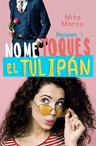 No Me Toques El Tulipán (Serie Ámsterdam nº 2) de Mita Marco