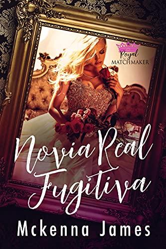 Novia Real Fugitiva (Casamentera Real nº 3) de Mckenna James
