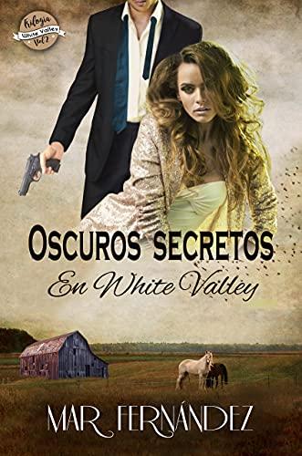 Oscuros secretos en White Valley (Trilogía White Valley nº 2) de Mar Fernández