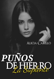 Puños De Hierro La Suplente de Alicia Cabello