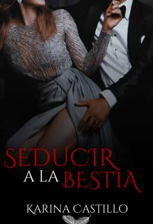 Seducir a la bestia de Karina Castillo (Bekacastle)