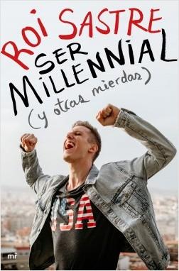 Ser millennial (y otras mierdas) de Roi Sastre