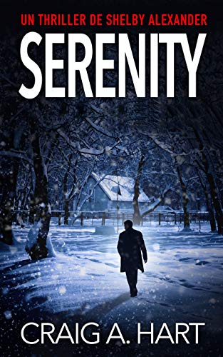 Serenity (La serie de suspenso de Shelby Alexander nº 1) de Craig A. Hart