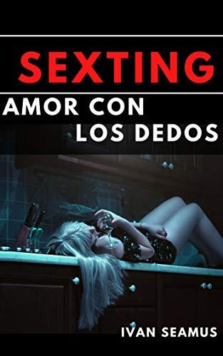 Sexting: Amor con los dedos (Tiempos modernos nº 1) de Ivan Seamus