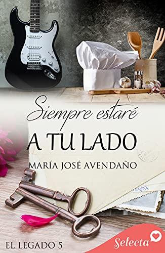 Siempre estaré a tu lado (Serie El legado 5) de María José Avendaño