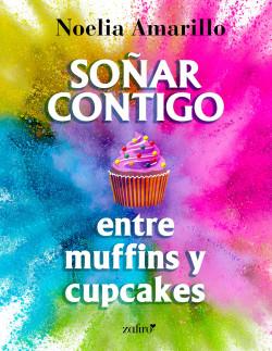 Soñar contigo entre muffins y cupcakes de Noelia Amarillo