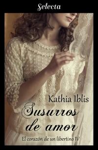 Susurros de amor (El corazón de un libertino 4) de Kathia Iblis