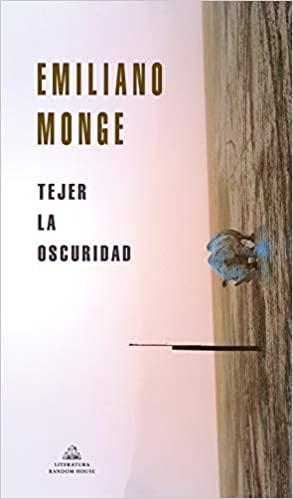 Tejer la obscuridad de Emiliano Monje