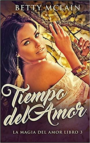 Tiempo Del Amor (Libro Mágico Del Amor 3) de Betty McLain