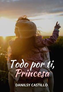 Todo por ti, princesa de Lisa Dolly